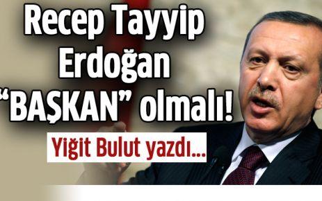 erdogan-baskan-olmali-yigit-bulut