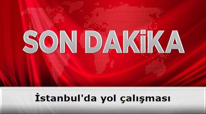 istanbulda-yol-calismasi-son-dakika