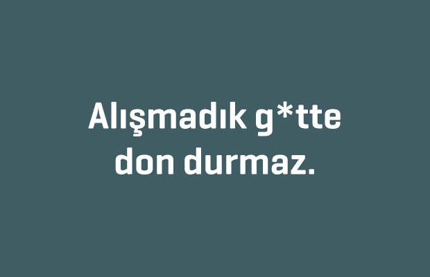 Alismadik_Gotte_Don_Durmaz