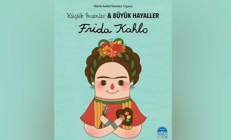 Frida Kahlo- Küçük İnsanlar ve Büyük Hayaller